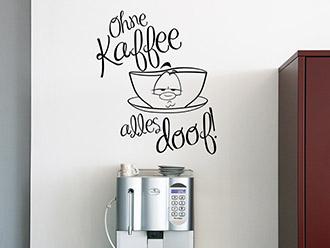 Wandtattoo Ohne Kaffee alles doof