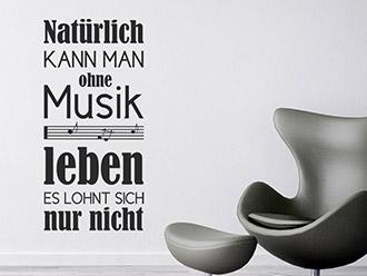 Wandtattoo Natürlich kann man ohne Musik...