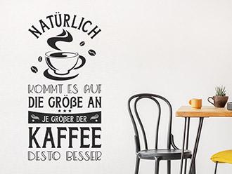 Wandtattoo Je größer der Kaffee