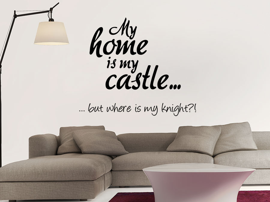 wandtattoo my home is my castle but where is my knight bei. Black Bedroom Furniture Sets. Home Design Ideas
