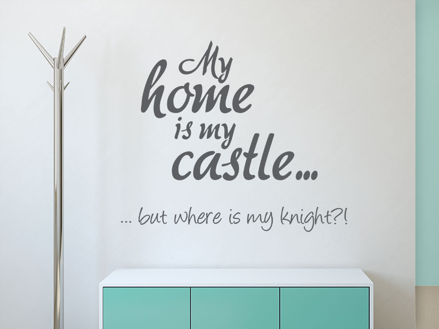 wandtattoo spruch my home is my castle but where is my knight von. Black Bedroom Furniture Sets. Home Design Ideas