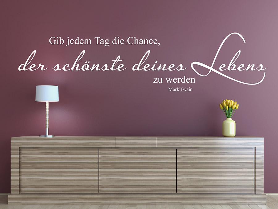 wandtattoo gib jedem tag die chance mark twain wandtattoo de. Black Bedroom Furniture Sets. Home Design Ideas