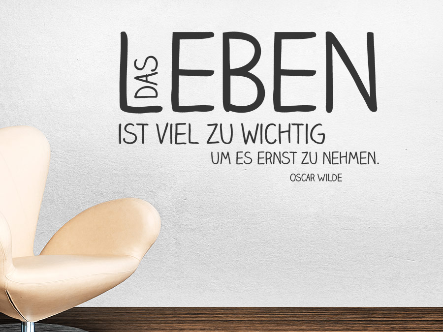 Wandtattoo Das Leben ist viel zu wichtig, um es.. | WANDTATTOO.DE