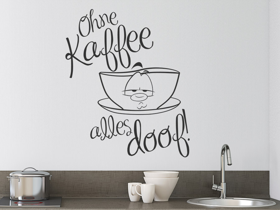 wandtattoo spruch ohne kaffee alles doof von. Black Bedroom Furniture Sets. Home Design Ideas