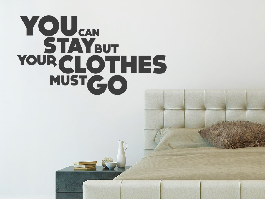 wandtattoo spruch your clothes must go wandtattoo de. Black Bedroom Furniture Sets. Home Design Ideas