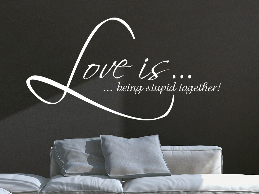 wandtattoo love is being stupid together wandtattoo de. Black Bedroom Furniture Sets. Home Design Ideas