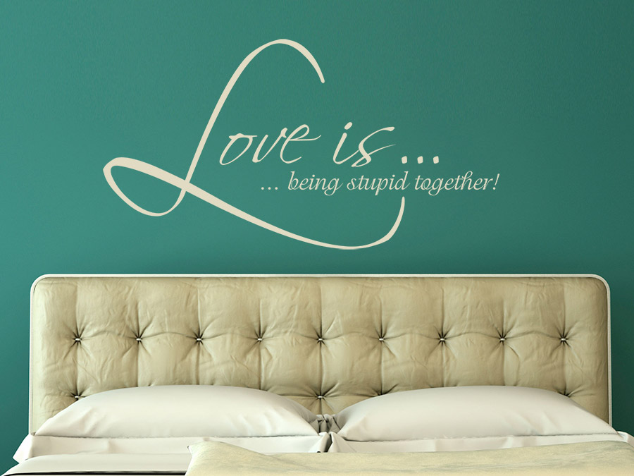 Wandtattoo love is being stupid together spruch von for Romantische stimmung im schlafzimmer