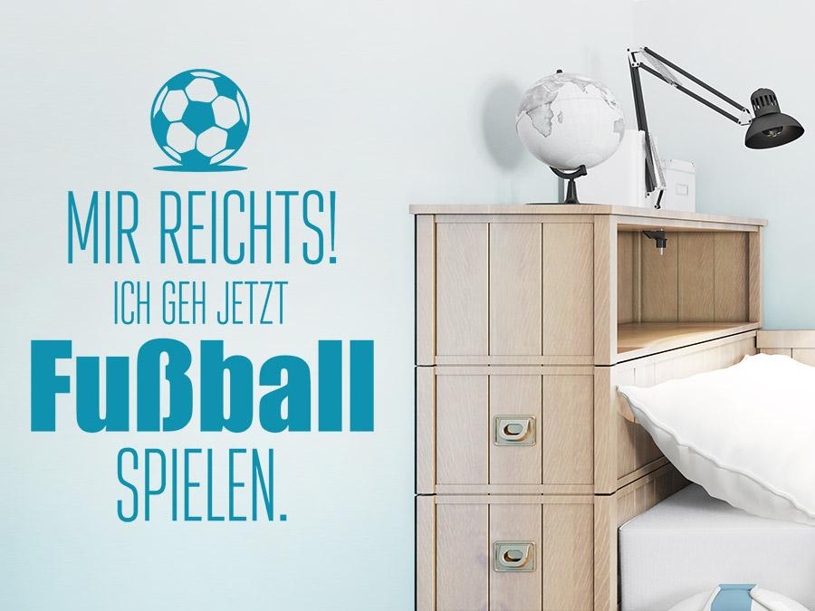 Wandtattoo Mir reichts! Ich geh jetzt Fußball... | WANDTATTOO.DE