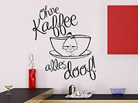 Witziger Wandtattoo Spruch Ohne Kaffee alles doof