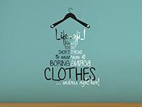 Garderobe Life is too short