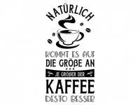 Wandtattoo Je größer der Kaffee Motivansicht