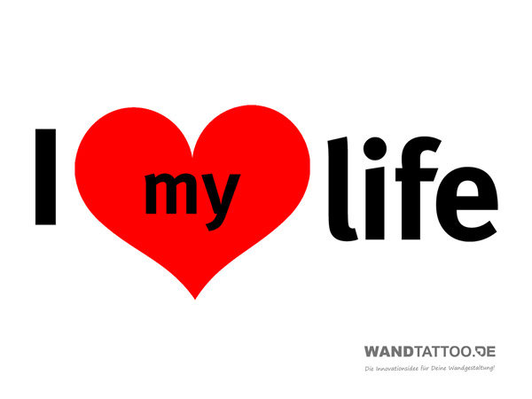I love my life Wandtattoo